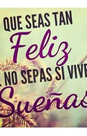 Que seas tan feliz que no sepas si vives o si sue as - Cuando sea feliz ...