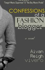 Confessions of a Fashion Blogger [COMPLETED] by iamaivanreigh