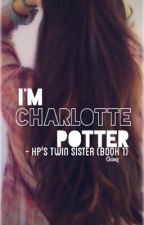 I'm Charlotte and I'm Harry Potters Twin Sister by forest_wonders1