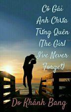 Cô Gái Anh Chưa Từng Quên (The Girl I've Never Forget) by Andreacaaa
