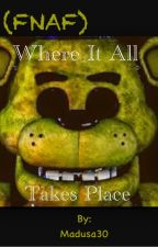 (FNAF) Where It All Takes Place by Madusa30