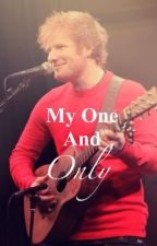 My One and Only {An Ed Sheeran Fan Fiction} by thewriterdanielle