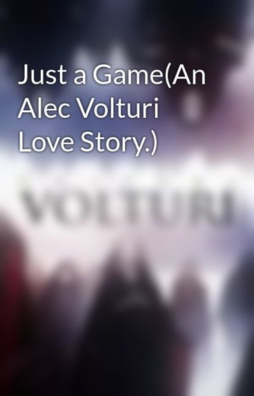 Just a Game(An Alec Volturi Love Story.) by 1DHG12