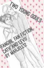 Two Young Souls ( A Cath and Levi fan fiction) by Marjell12