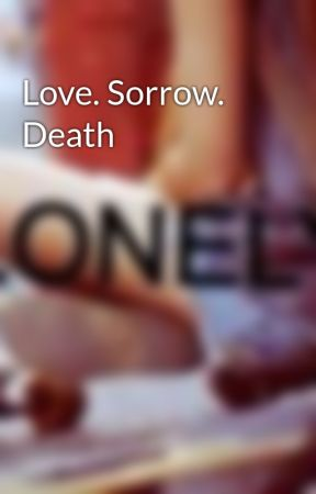 Love. Sorrow. Death by DoodleValentine