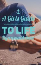 A Girls Guide To Life. by runandcheer