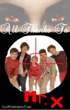 All Thanks To Mr. X (A One Direction Story With Slow Updates) by TheSamRebeccaShow