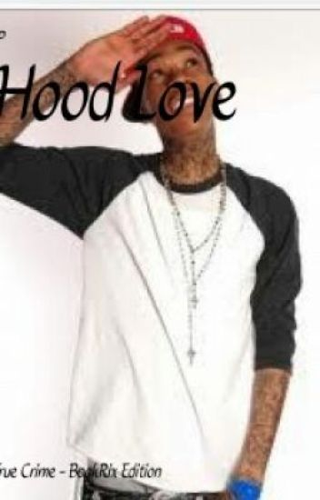 Hood Love (Finished) p.s editingalso