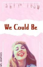 We Could Be |Götze ⎡Réecriture⎤ by amyylouw