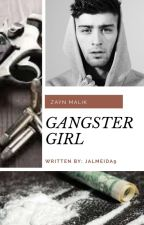 Gangster Girl || Z.M.✔ by JAlmeida9