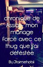 Chronique de Assia - Mon mariage forcé avec ce thug que j'ai détéstée by yaahobii