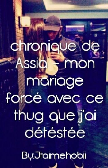 Chronique de Assia - Mon mariage forcer avec ce thug que j'ai détéstée