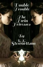Double Trouble: The Twin Heiresses by RKStewarttson27