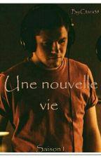 Une nouvelle vie || Saison 1 <fini> by Ctara38