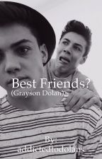 Best Friends? (Grayson Dolan Fanfic) by addictedtodolans