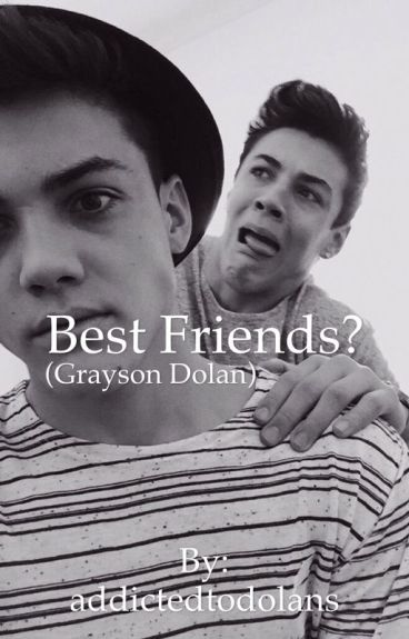 Best Friends? (Grayson Dolan Fanfic)