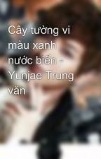 Cây tường vi màu xanh nước biển - Yunjae Trung văn by huyentrang13