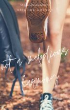 Not A Melodious Harmony by _fearlessdreamer
