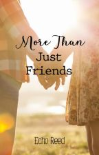 More Than Just Friends (Completed / Currently Editing) by Iam_Echo