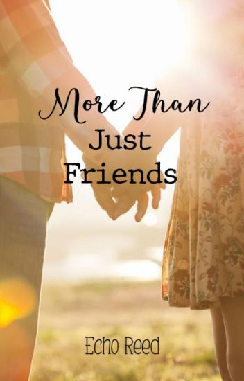 More Than Just Friends (Completed / Currently Editing)