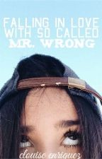 Falling in love with so called.. Mr. Wrong (Ongoing)(Revising) by clouiseenriquez