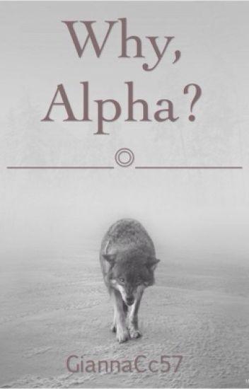 Why, Alpha?