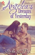 ANGELEA'S DREAMS OF YESTERDAY by LindaPicl