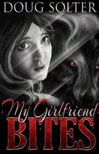 My Girlfriend Bites (Young Adult Paranormal Werewolf Romance) by DougSolter