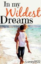 In My Wildest Dreams by LaneyMaze