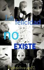 La felicidad no existe by ItzelhR_Frost