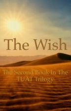The Wish ~ Book 2 in the TUAT Trilogy by a2020n