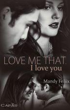 (EM MANITENÇÃO) Love me That. I love you by 50tonsdeAmanda
