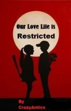 Our Love Life is Restricted by CrazyAntics