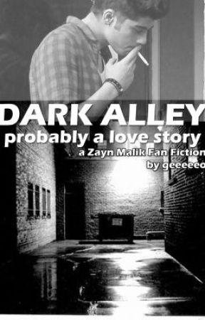 Dark Alley - a Zayn Malik Fan Fiction by geeeeeo