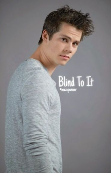 Blind To It || Dylan O'Brien Fanfiction