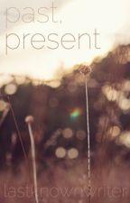 Past, Present by lastknownwriter