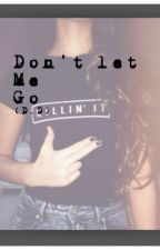 Don't Let Me Go (D.Dixon) by tooturntchandler