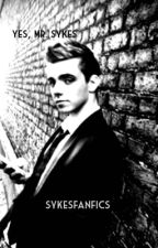 Yes, Mr Sykes - (COMPLETED) by sykesfanfics