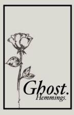Ghost. Luke hemmings. ( sex ) by the_apple_eater