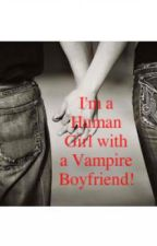 I'm a Human Girl with a Vampire Boyfriend! (Sequel)..... ON HOLD by LoveLover