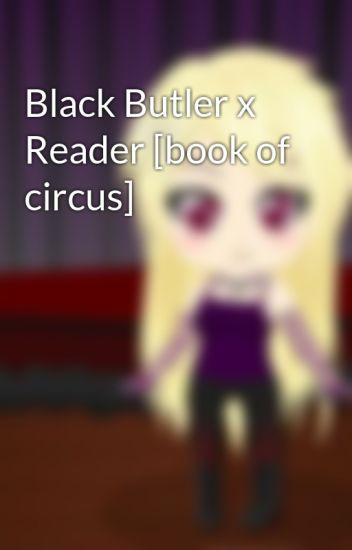 Black Butler x Reader [book of circus] - aloistrancy12 - Wattpad
