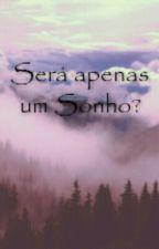 Será, APENAS um sonho? by ElisaPalumbo5