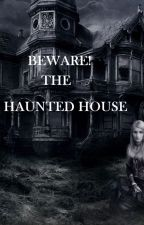 Beware The Haunted House by sush01031994