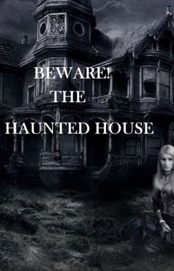 Beware The Haunted House
