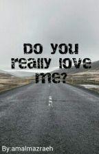 Do you really love me? by amalmazraeh