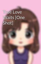 True Love Waits [One Shot] by Sujuanjell