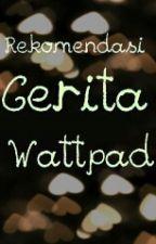 REKOMENDASI CERITA WATTPAD by RaeChellee