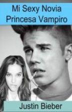 Mi Sexy Novia Princesa Vampira (Justin y tu) by belieber_28