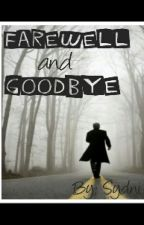 Farewell and Goodbye by SydniOfficial