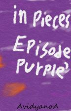 In Pieces : Episode Purple' (Vol.1) (Bahasa Indonesia) (COMPLETED) by AvidyanoA